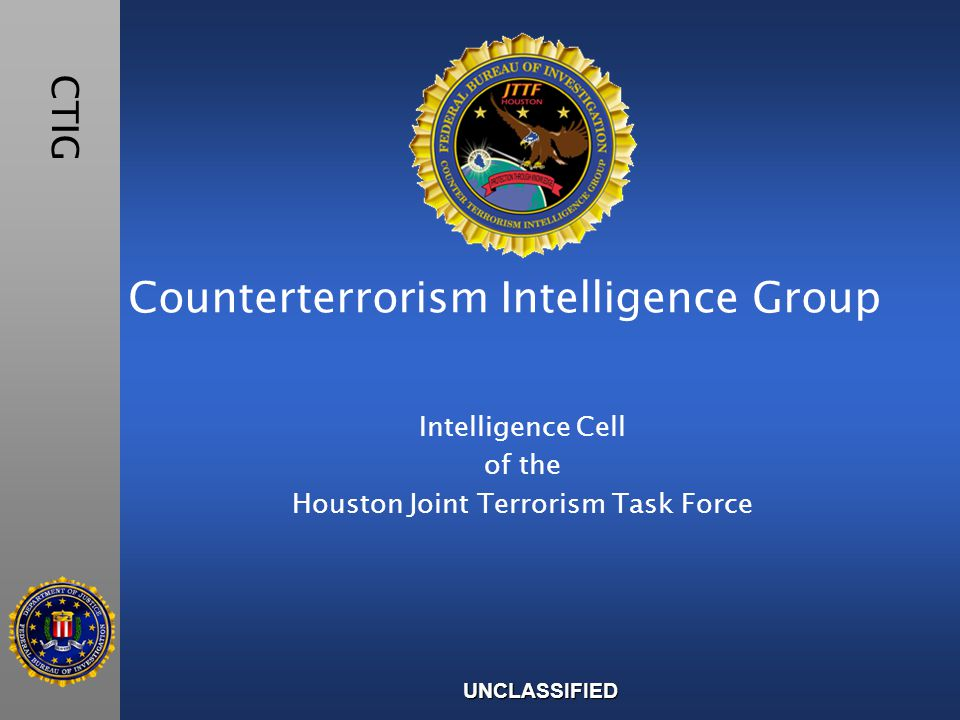Counterterrorism Intelligence Group Intelligence Cell of the Houston Joint Terrorism Task Force CTIG UNCLASSIFIED