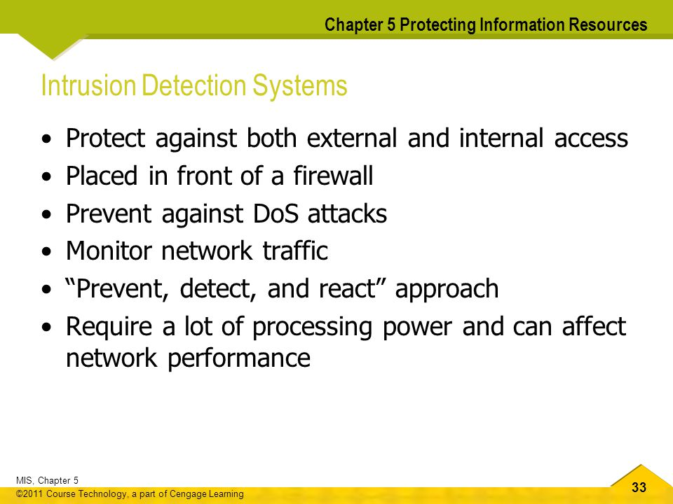 33 MIS, Chapter 5 ©2011 Course Technology, a part of Cengage Learning Chapter 5 Protecting Information Resources Intrusion Detection Systems Protect a