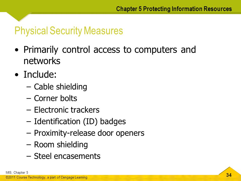 34 MIS, Chapter 5 ©2011 Course Technology, a part of Cengage Learning Chapter 5 Protecting Information Resources Physical Security Measures Primarily