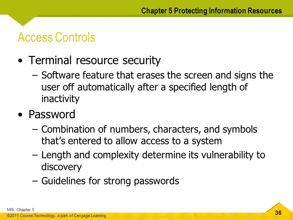 36 MIS, Chapter 5 ©2011 Course Technology, a part of Cengage Learning Chapter 5 Protecting Information Resources Access Controls Terminal resource sec