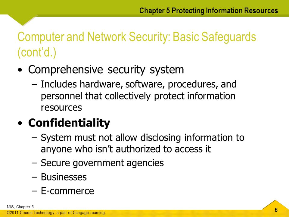 6 MIS, Chapter 5 ©2011 Course Technology, a part of Cengage Learning Chapter 5 Protecting Information Resources Computer and Network Security: Basic S