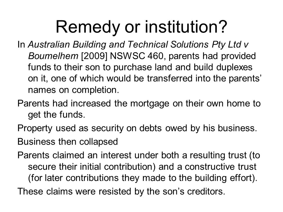 Remedy or institution? In Australian Building and Technical Solutions Pty Ltd v Boumelhem [2009] NSWSC 460, parents had provided funds to their son to