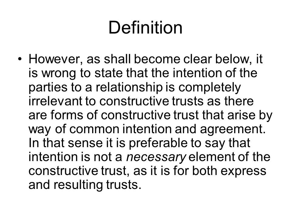 Definition However, as shall become clear below, it is wrong to state that the intention of the parties to a relationship is completely irrelevant to