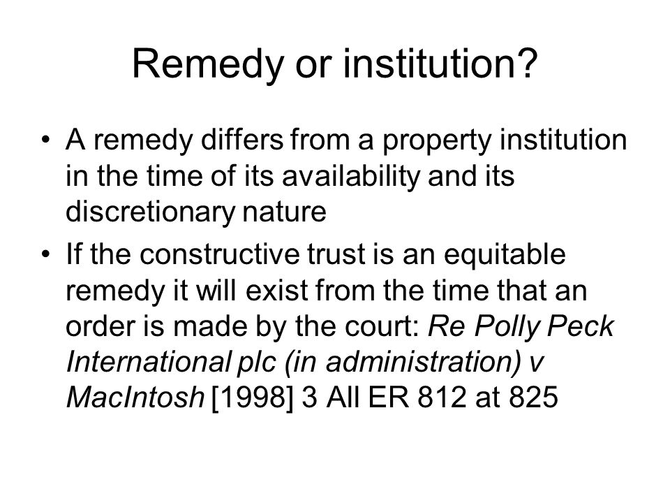 Remedy or institution? A remedy differs from a property institution in the time of its availability and its discretionary nature If the constructive t