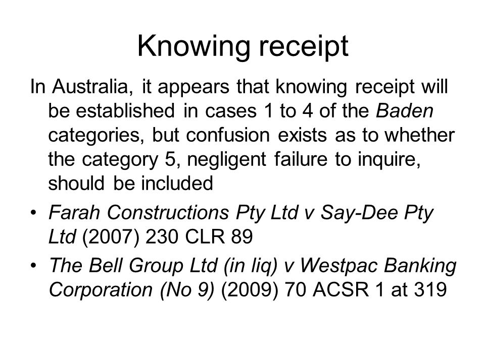 Knowing receipt In Australia, it appears that knowing receipt will be established in cases 1 to 4 of the Baden categories, but confusion exists as to