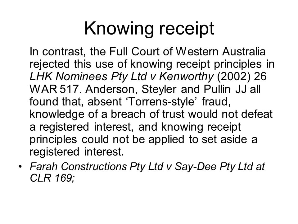 Knowing receipt In contrast, the Full Court of Western Australia rejected this use of knowing receipt principles in LHK Nominees Pty Ltd v Kenworthy (