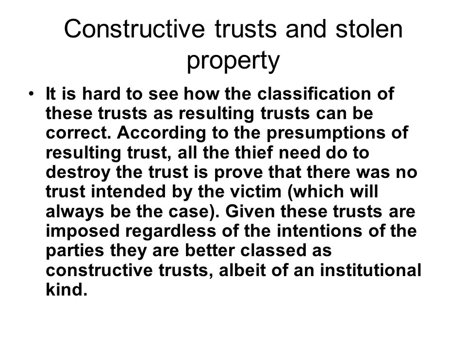 Constructive trusts and stolen property It is hard to see how the classification of these trusts as resulting trusts can be correct. According to the