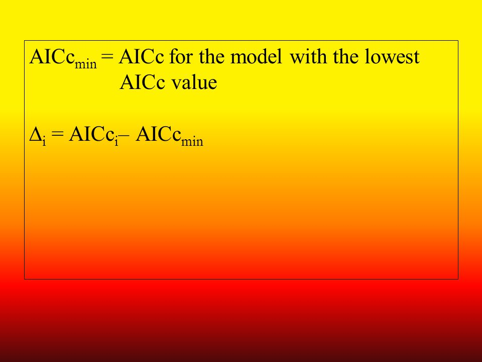 AICc min = AICc for the model with the lowest AICc value  i = AICc i – AICc min