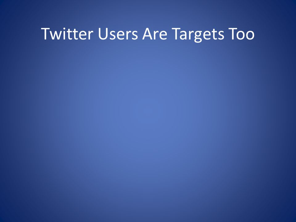 Twitter Users Are Targets Too