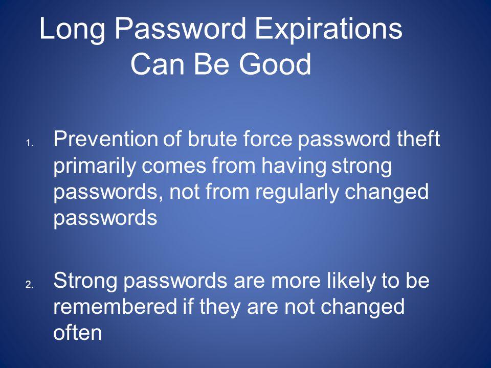 Long Password Expirations Can Be Good 1.