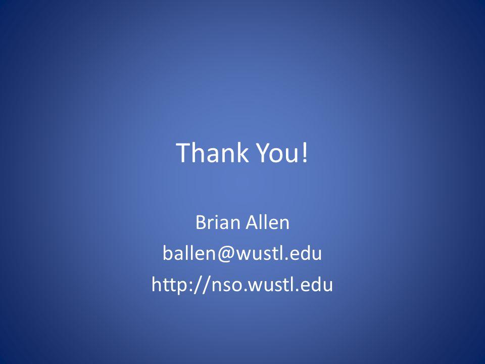 Thank You! Brian Allen ballen@wustl.edu http://nso.wustl.edu