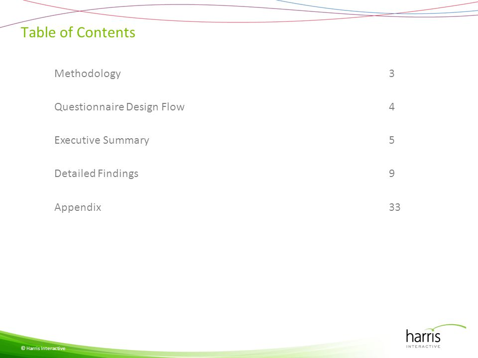 Table of Contents Methodology3 Questionnaire Design Flow4 Executive Summary5 Detailed Findings9 Appendix33 © Harris Interactive