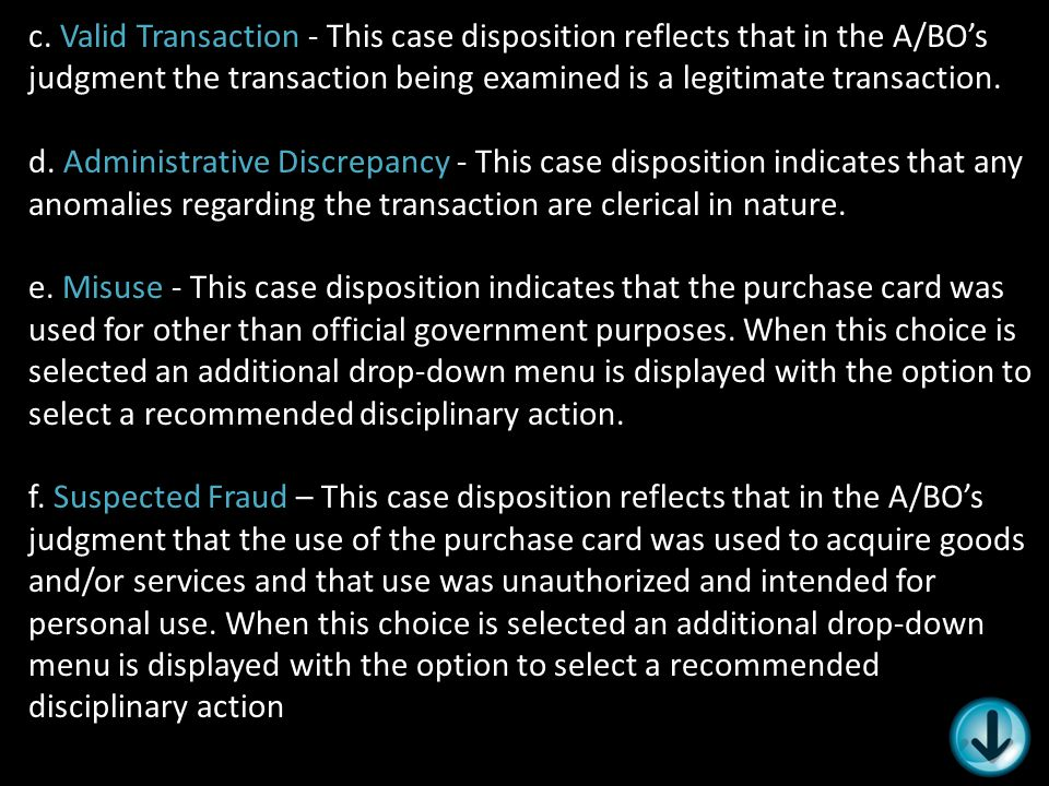 c. Valid Transaction - This case disposition reflects that in the A/BO's judgment the transaction being examined is a legitimate transaction. d. Admin