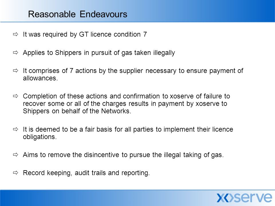Reasonable Endeavours  It was required by GT licence condition 7  Applies to Shippers in pursuit of gas taken illegally  It comprises of 7 actions by the supplier necessary to ensure payment of allowances.