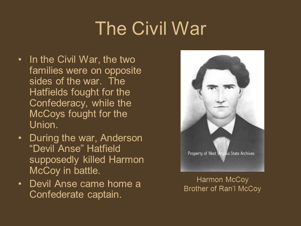 The Civil War In the Civil War, the two families were on opposite sides of the war.