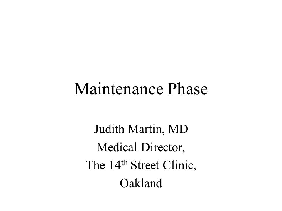 Clinical tasks of maintenance phase: Stable medication as a platform Monitoring progress in treatment Managing threats to stability Referrals for higher level of care