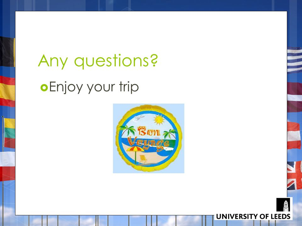 Any questions?  Enjoy your trip