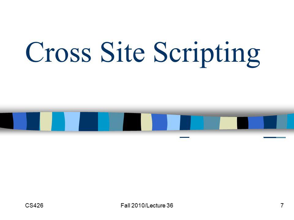 Cross Site Scripting CS426Fall 2010/Lecture 367