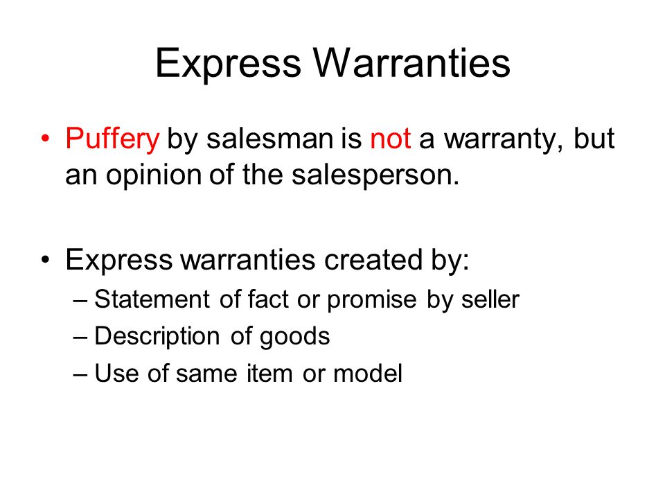 Express Warranties Puffery by salesman is not a warranty, but an opinion of the salesperson.