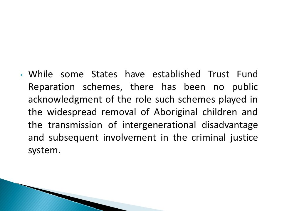 While some States have established Trust Fund Reparation schemes, there has been no public acknowledgment of the role such schemes played in the wides