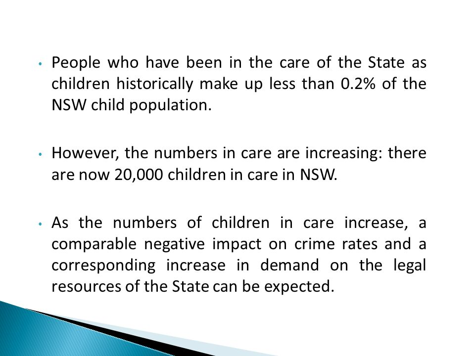 People who have been in the care of the State as children historically make up less than 0.2% of the NSW child population. However, the numbers in car