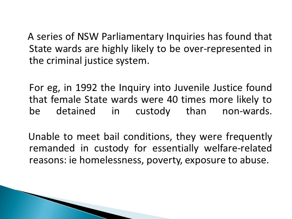 The 1996 Wood Royal Commission reported that wards were over-represented in criminal activity and as victims of pedophilia and prostitution.
