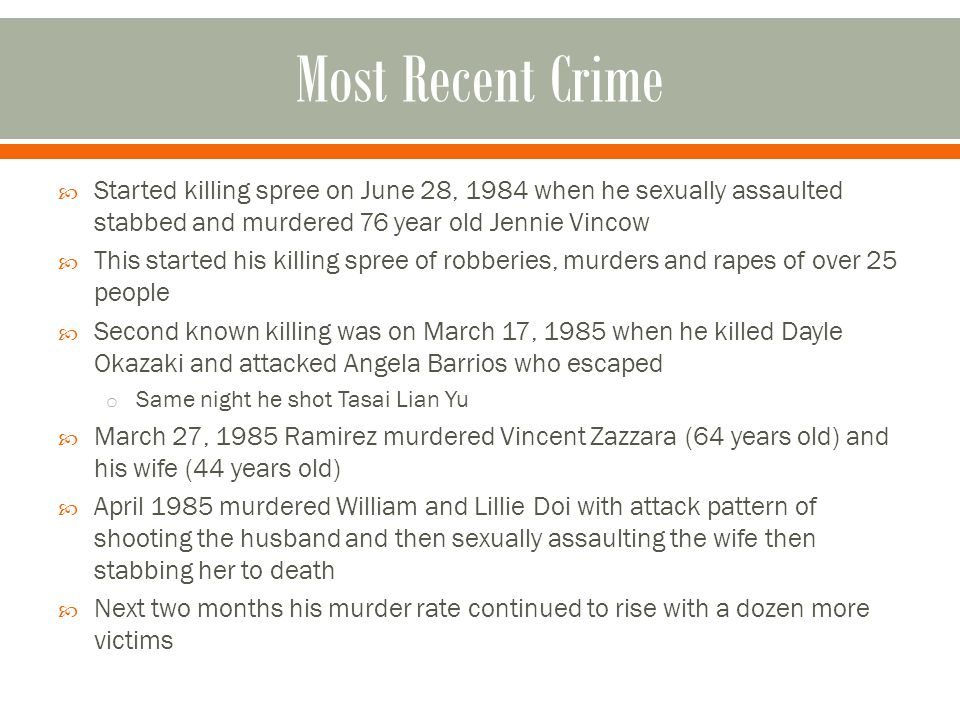  Started killing spree on June 28, 1984 when he sexually assaulted stabbed and murdered 76 year old Jennie Vincow  This started his killing spree of