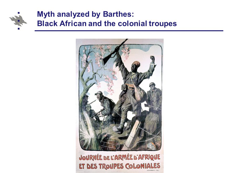 Myth analyzed by Barthes: Black African and the colonial troupes