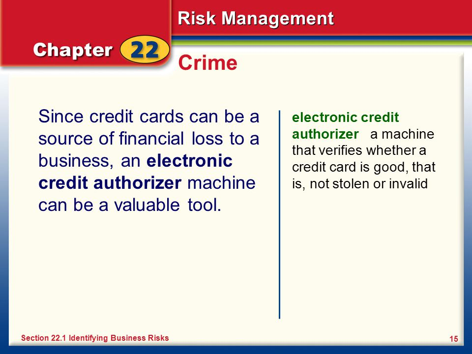 Risk Management 15 Crime Since credit cards can be a source of financial loss to a business, an electronic credit authorizer machine can be a valuable
