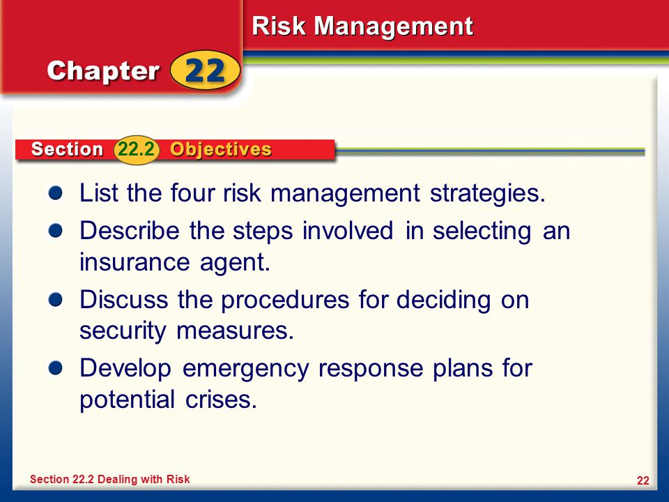 Risk Management 22 List the four risk management strategies. Describe the steps involved in selecting an insurance agent. Discuss the procedures for d