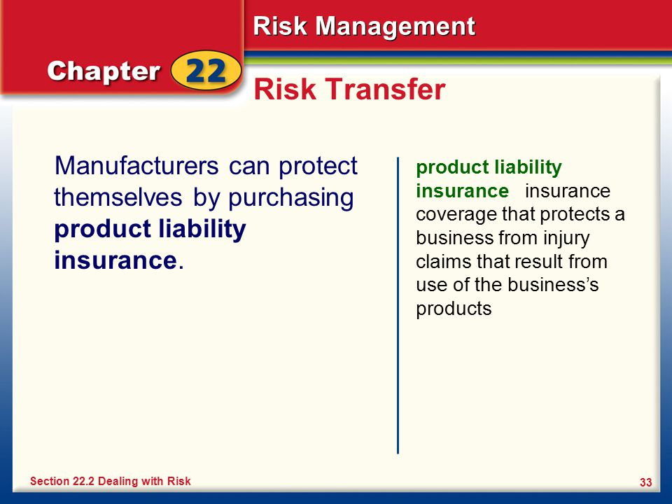 Risk Management 33 Risk Transfer Manufacturers can protect themselves by purchasing product liability insurance. product liability insurance insurance