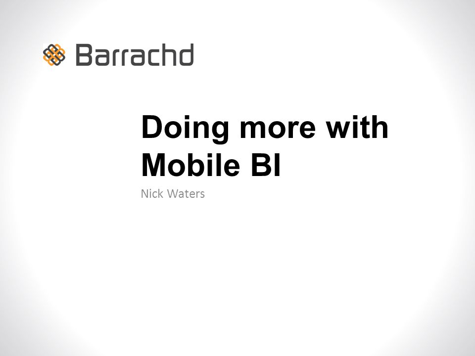 Nick Waters Doing more with Mobile BI