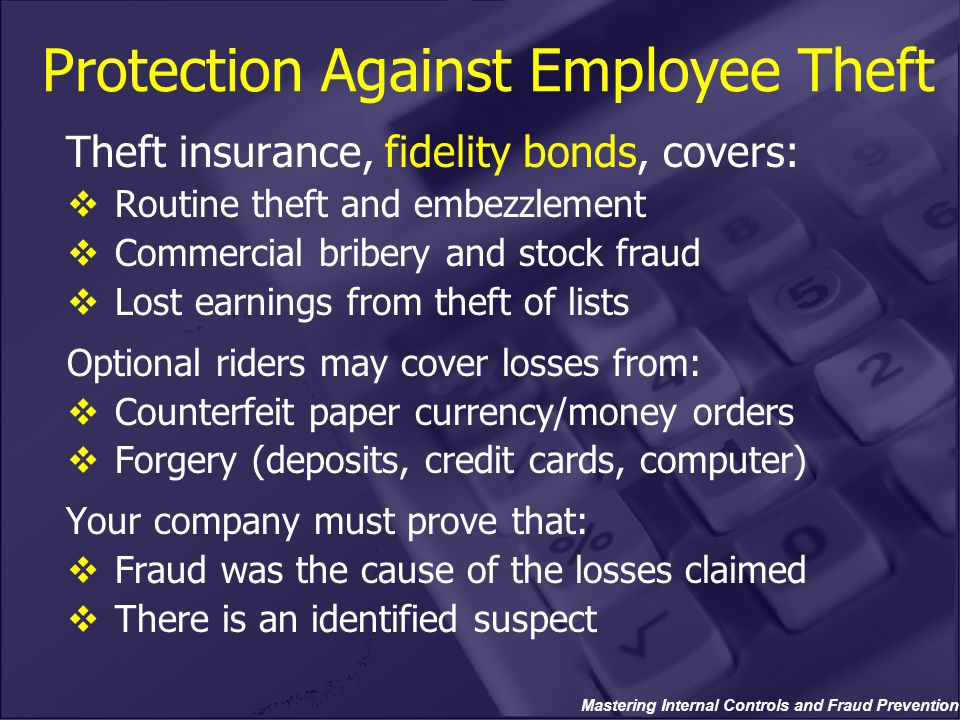 Mastering Internal Controls and Fraud Prevention Theft insurance, fidelity bonds, covers:  Routine theft and embezzlement  Commercial bribery and st