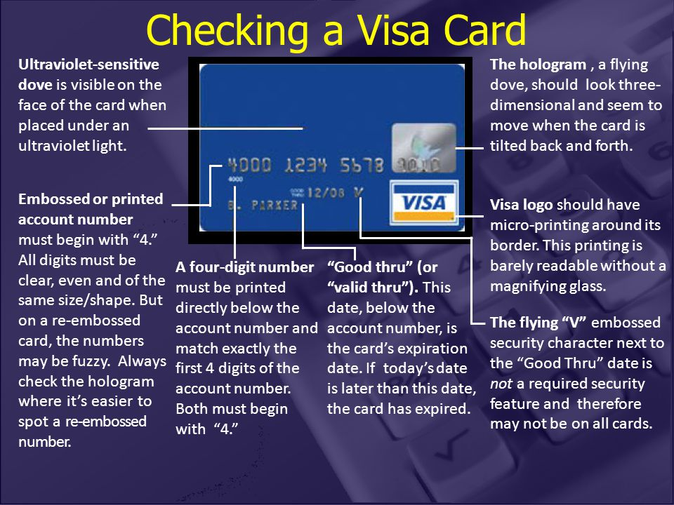Checking a Visa Card Ultraviolet-sensitive dove is visible on the face of the card when placed under an ultraviolet light. A four-digit number must be
