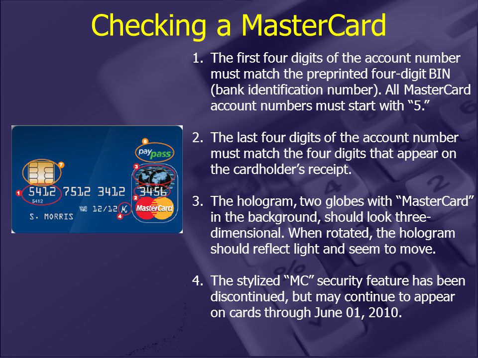Checking a MasterCard 1.The first four digits of the account number must match the preprinted four-digit BIN (bank identification number).