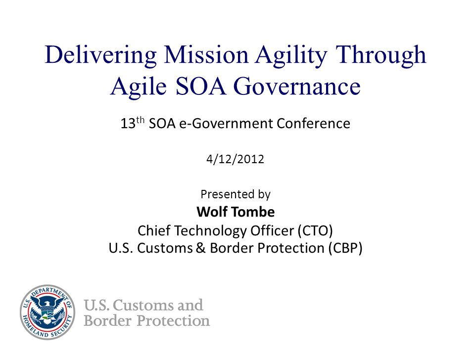 Delivering Mission Agility Through Agile SOA Governance 13 th SOA e-Government Conference 4/12/2012 Presented by Wolf Tombe Chief Technology Officer (CTO) U.S.