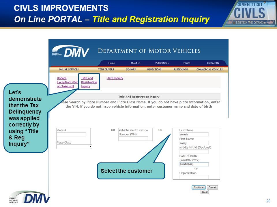 CIVLS IMPROVEMENTS On Line PORTAL – Title and Registration Inquiry 20 Select the customer Let's demonstrate that the Tax Delinquency was applied correctly by using Title & Reg Inquiry