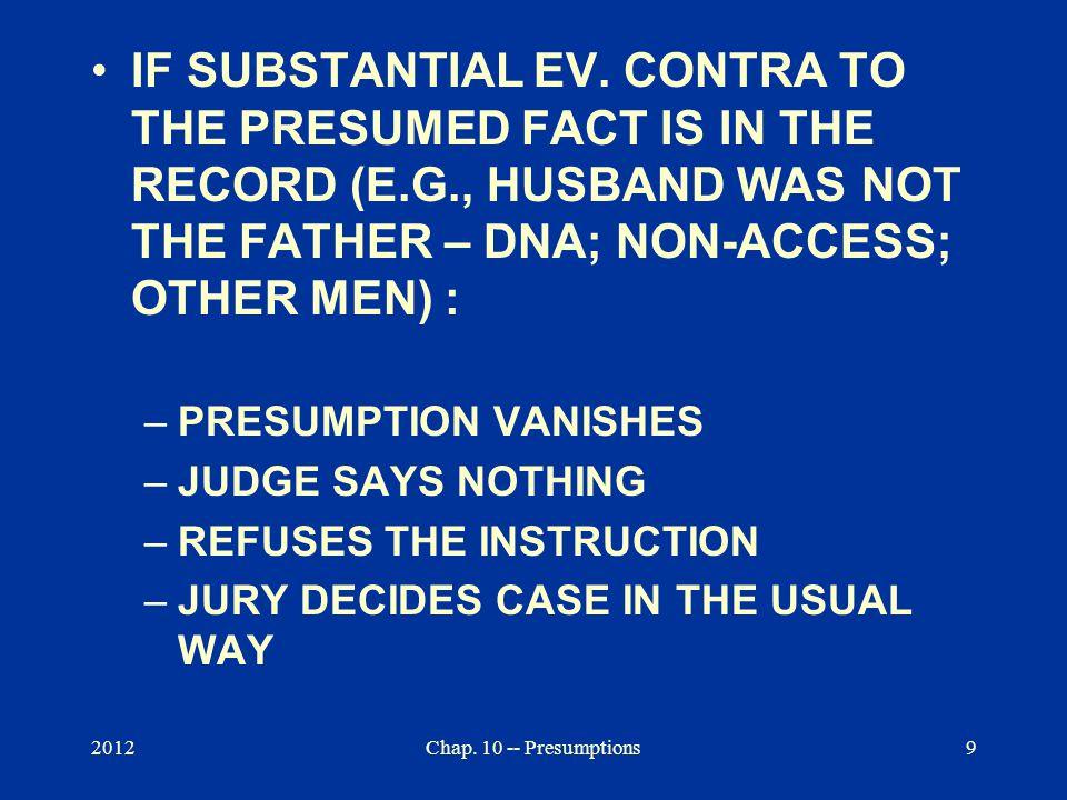2012Chap. 10 -- Presumptions9 IF SUBSTANTIAL EV.