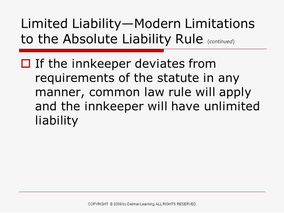 COPYRIGHT © 2008 by Delmar Learning. ALL RIGHTS RESERVED. Limited Liability—Modern Limitations to the Absolute Liability Rule (continued)  If the inn