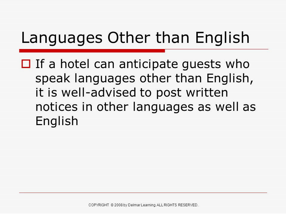 COPYRIGHT © 2008 by Delmar Learning. ALL RIGHTS RESERVED. Languages Other than English  If a hotel can anticipate guests who speak languages other th