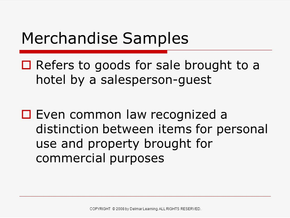 COPYRIGHT © 2008 by Delmar Learning. ALL RIGHTS RESERVED. Merchandise Samples  Refers to goods for sale brought to a hotel by a salesperson-guest  E