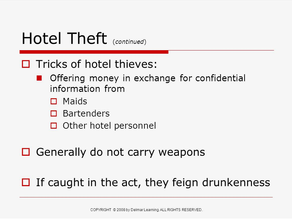 COPYRIGHT © 2008 by Delmar Learning. ALL RIGHTS RESERVED. Hotel Theft (continued)  Tricks of hotel thieves: Offering money in exchange for confidenti