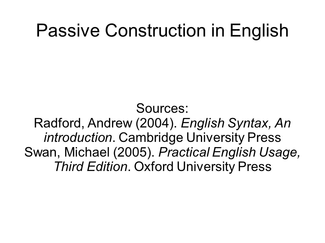 Passive Construction in English Sources: Radford, Andrew (2004).
