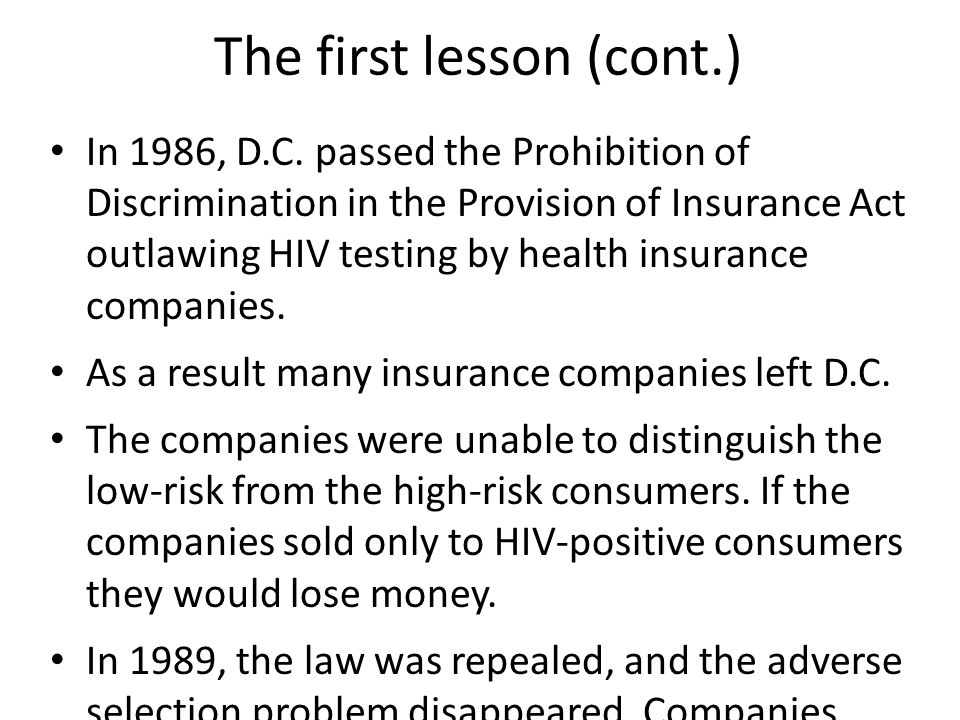 The first lesson (cont.) In 1986, D.C. passed the Prohibition of Discrimination in the Provision of Insurance Act outlawing HIV testing by health insu
