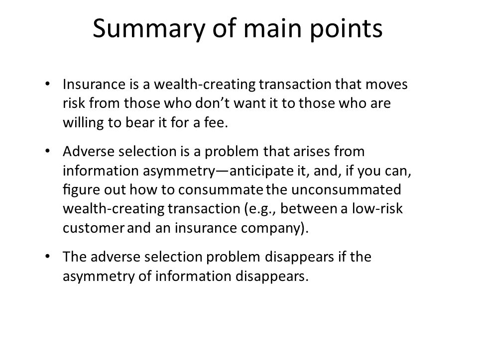 Summary of main points Insurance is a wealth-creating transaction that moves risk from those who don't want it to those who are willing to bear it for