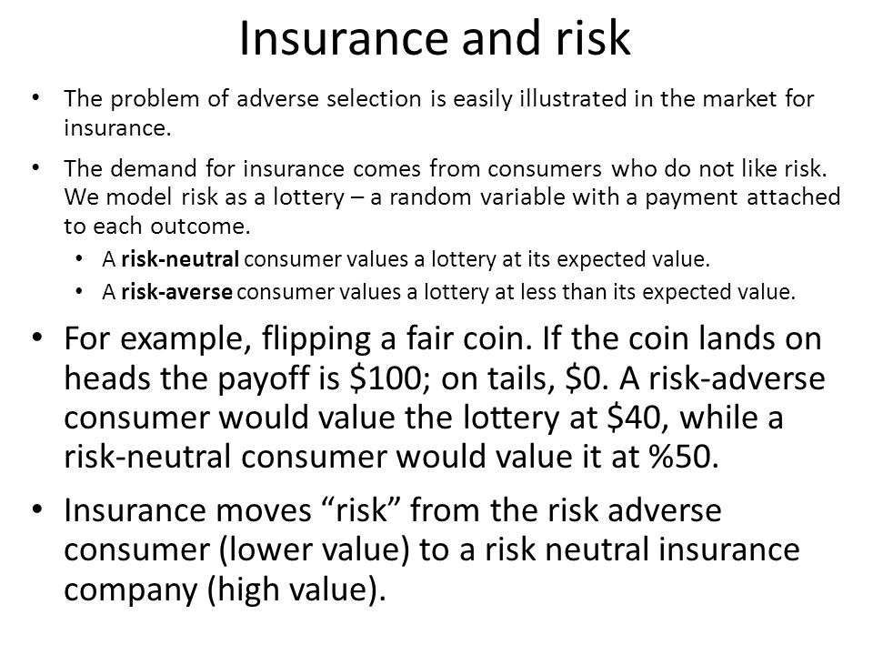 Insurance and risk The problem of adverse selection is easily illustrated in the market for insurance.
