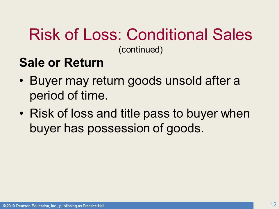 © 2010 Pearson Education, Inc., publishing as Prentice-Hall 12 Sale or Return Buyer may return goods unsold after a period of time.