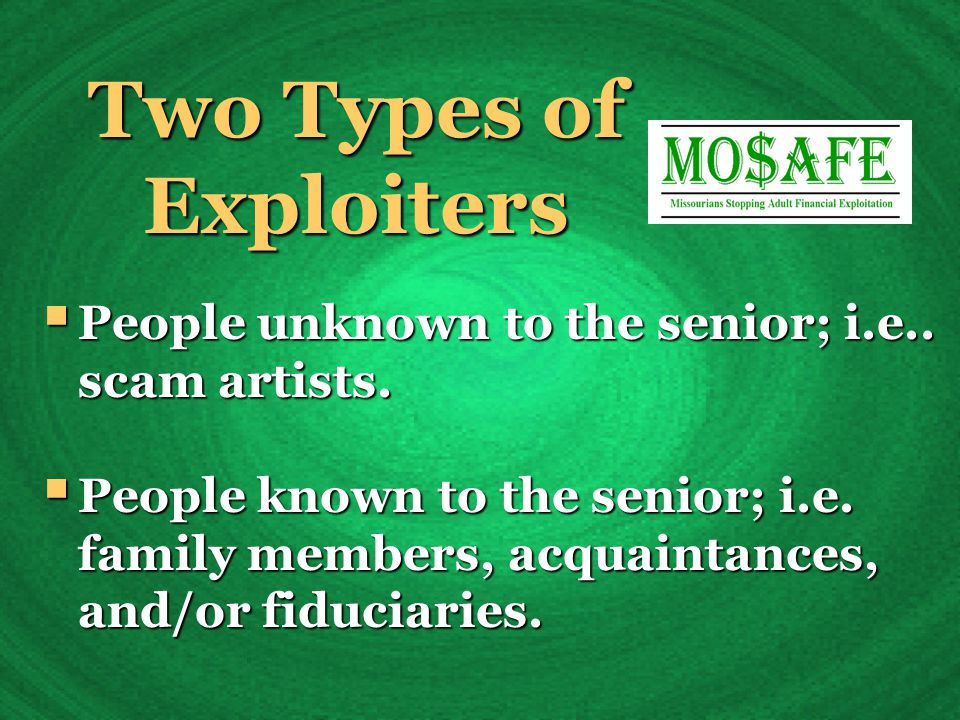 Two Types of Exploiters  People unknown to the senior; i.e..
