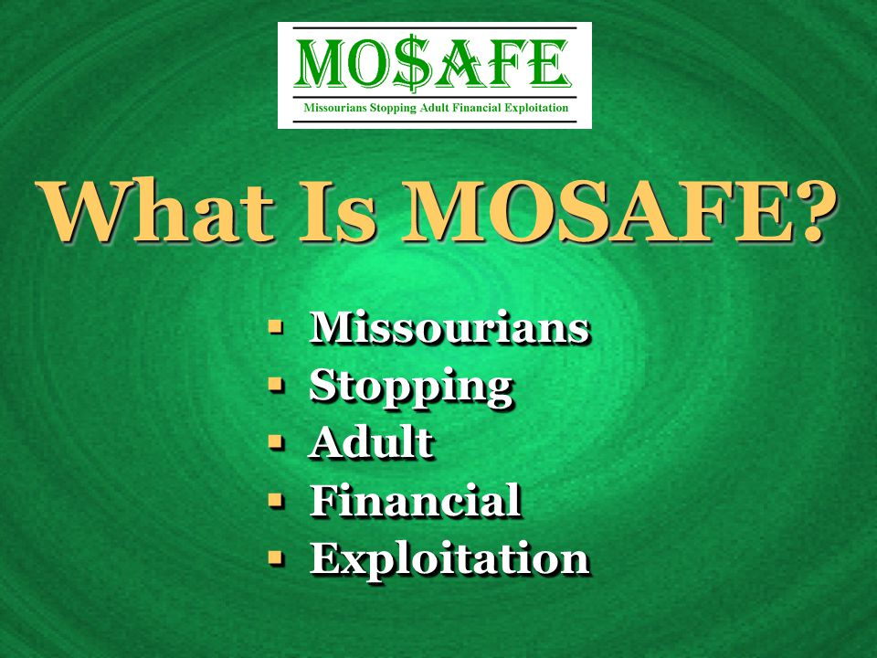 Missourians  Missourians  Stopping  Adult  Financial  Exploitation Missourians  Missourians  Stopping  Adult  Financial  Exploitation What Is MOSAFE