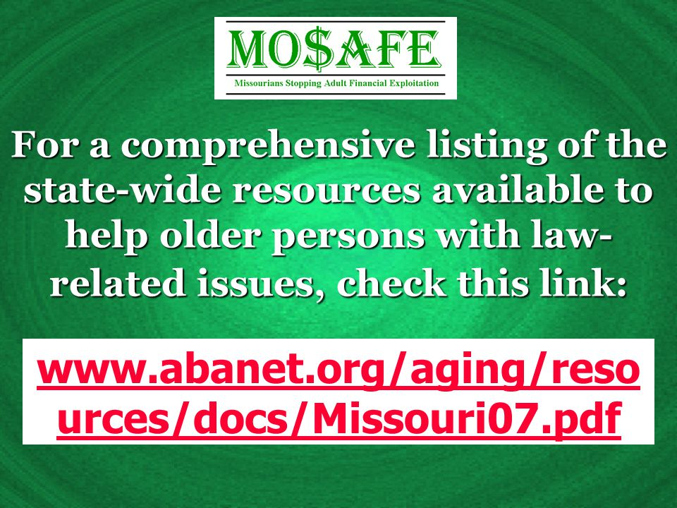 For a comprehensive listing of the state-wide resources available to help older persons with law- related issues, check this link: www.abanet.org/aging/reso urces/docs/Missouri07.pdf